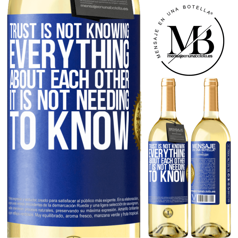 24,95 € Free Shipping   White Wine WHITE Edition Trust is not knowing everything about each other. It is not needing to know Blue Label. Customizable label Young wine Harvest 2020 Verdejo