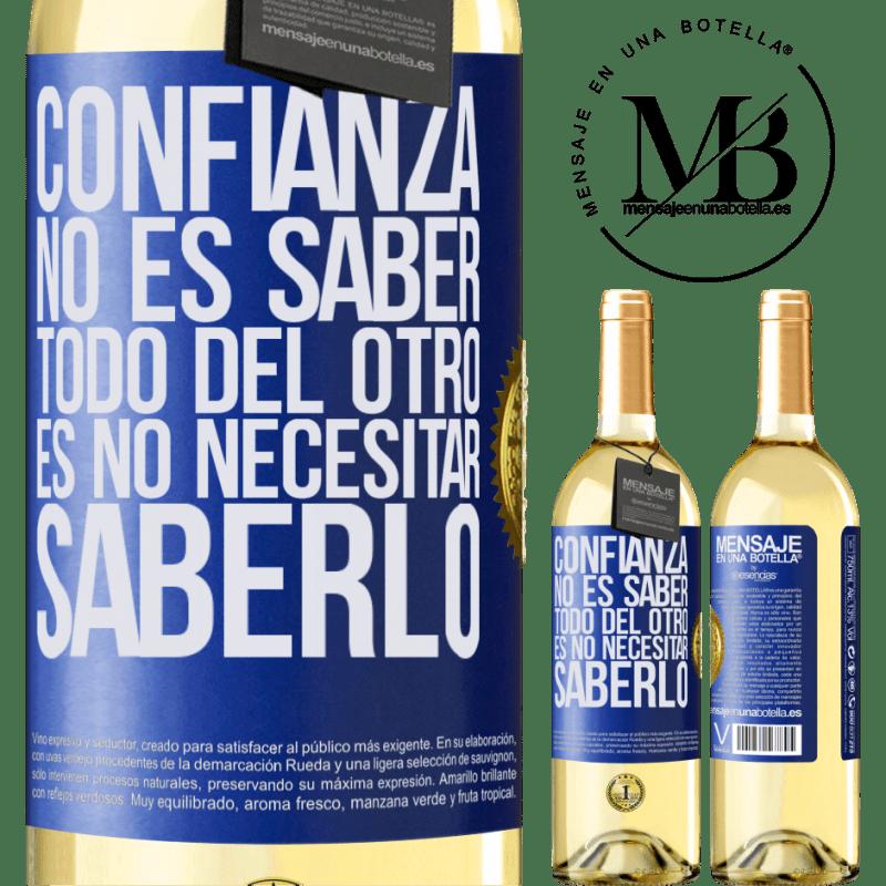 24,95 € Envío gratis   Vino Blanco Edición WHITE Confianza no es saber todo del otro. Es no necesitar saberlo Etiqueta Azul. Etiqueta personalizable Vino joven Cosecha 2020 Verdejo