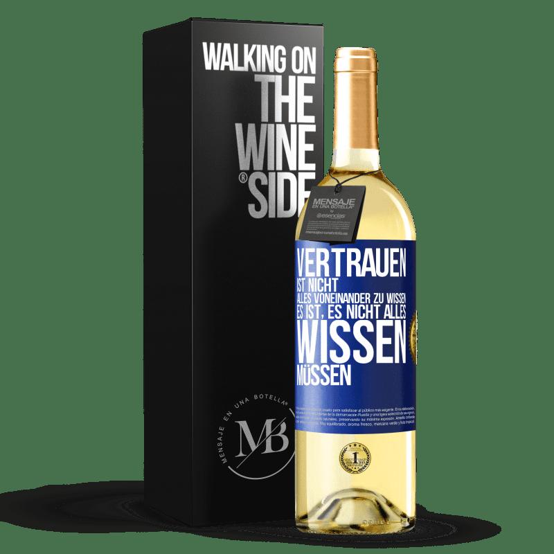 24,95 € Kostenloser Versand | Weißwein WHITE Ausgabe Vertrauen ist nicht alles voneinander zu wissen. Es muss nicht wissen Blaue Markierung. Anpassbares Etikett Junger Wein Ernte 2020 Verdejo
