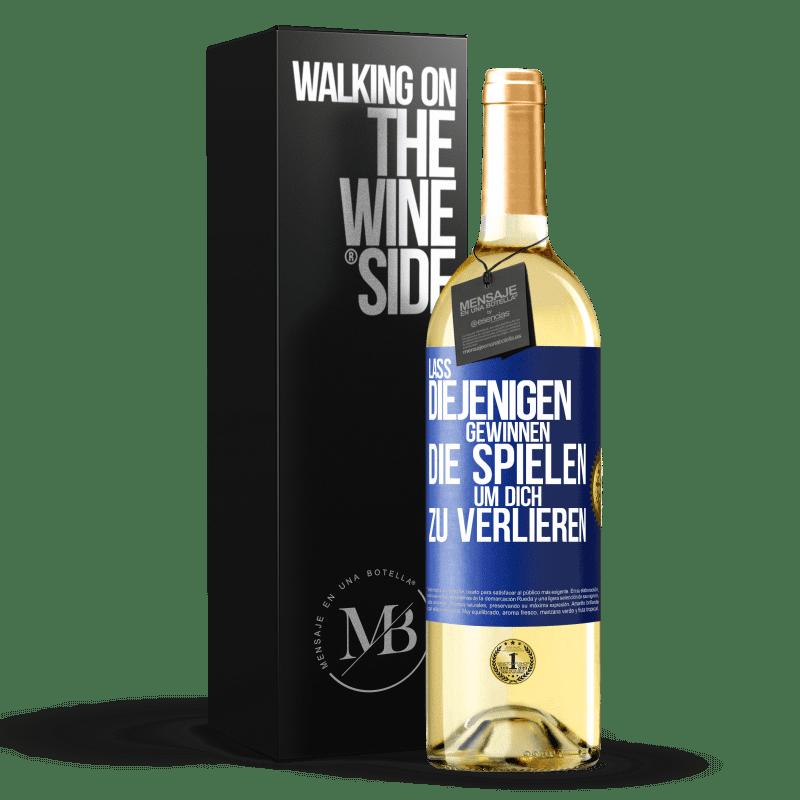 24,95 € Kostenloser Versand | Weißwein WHITE Ausgabe Für diejenigen, die spielen, um dich zu verlieren, lassen Sie sie gewinnen Blaue Markierung. Anpassbares Etikett Junger Wein Ernte 2020 Verdejo