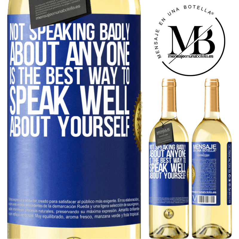 24,95 € Free Shipping | White Wine WHITE Edition Not speaking badly about anyone is the best way to speak well about yourself Blue Label. Customizable label Young wine Harvest 2020 Verdejo