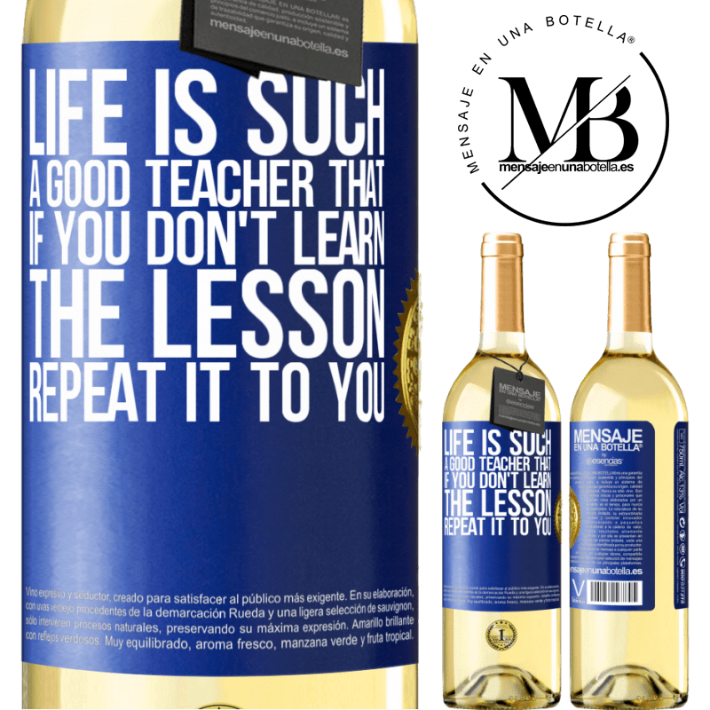 24,95 € Free Shipping | White Wine WHITE Edition Life is such a good teacher that if you don't learn the lesson, repeat it to you Blue Label. Customizable label Young wine Harvest 2020 Verdejo