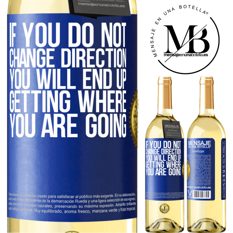 24,95 € Free Shipping   White Wine WHITE Edition If you do not change direction, you will end up getting where you are going Blue Label. Customizable label Young wine Harvest 2020 Verdejo