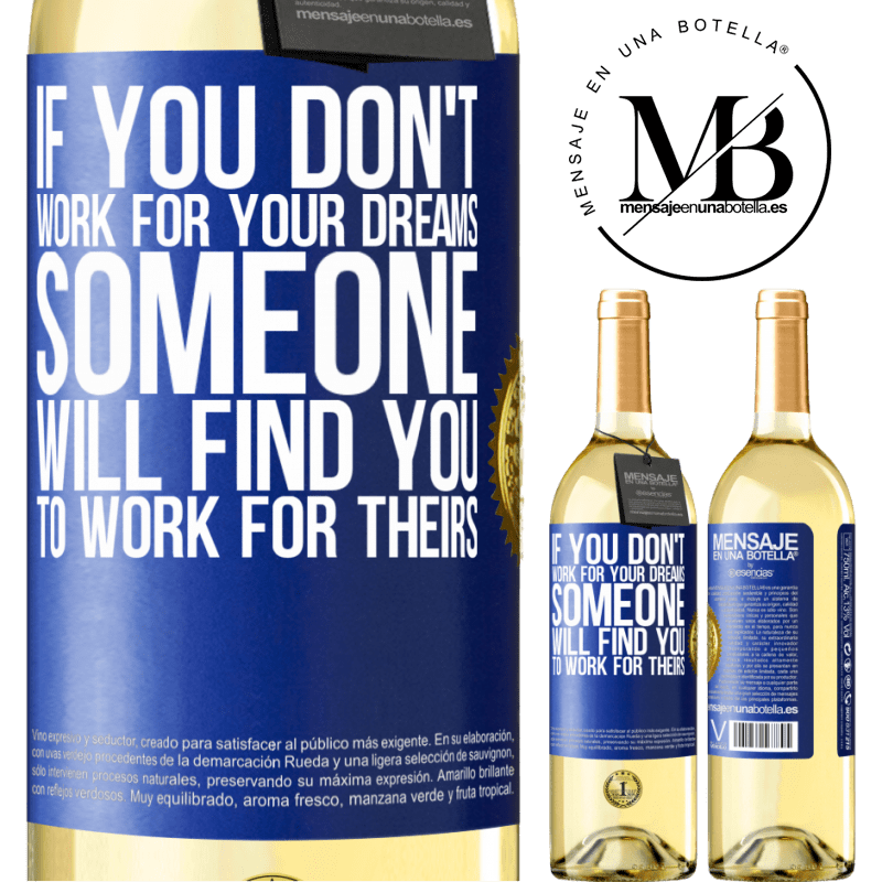 24,95 € Free Shipping | White Wine WHITE Edition If you don't work for your dreams, someone will find you to work for theirs Blue Label. Customizable label Young wine Harvest 2020 Verdejo