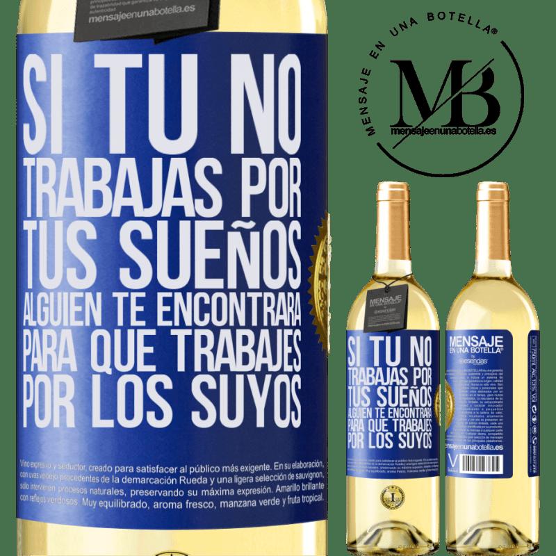 24,95 € Envoi gratuit | Vin blanc Édition WHITE Si vous ne travaillez pas pour vos rêves, quelqu'un vous trouvera pour travailler pour les leurs Étiquette Bleue. Étiquette personnalisable Vin jeune Récolte 2020 Verdejo