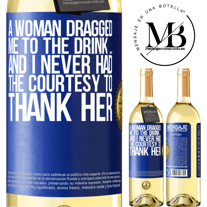 24,95 € Free Shipping   White Wine WHITE Edition A woman dragged me to the drink ... And I never had the courtesy to thank her Blue Label. Customizable label Young wine Harvest 2020 Verdejo