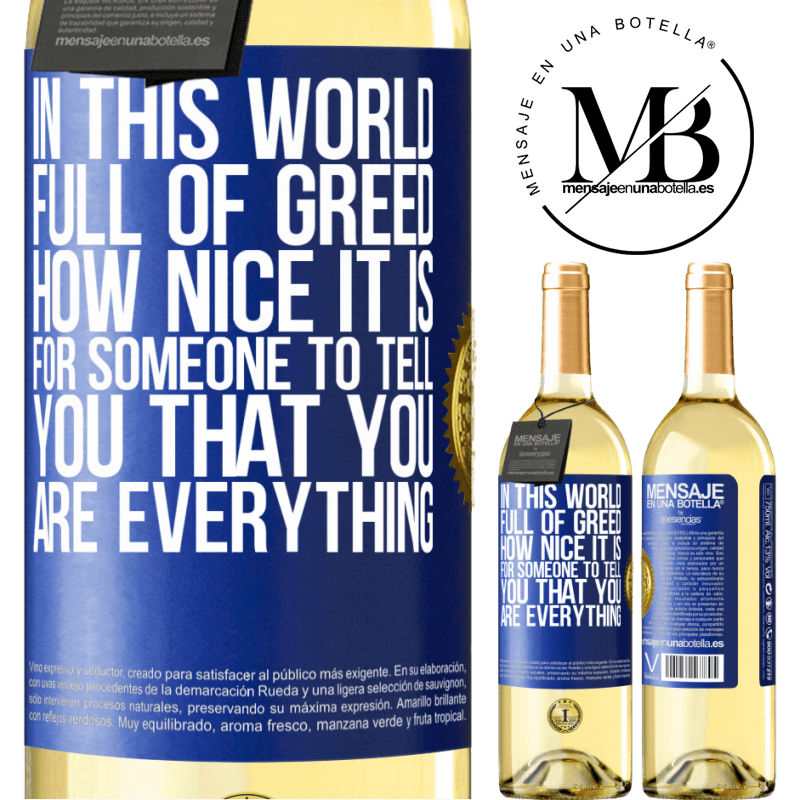 24,95 € Free Shipping | White Wine WHITE Edition In this world full of greed, how nice it is for someone to tell you that you are everything Blue Label. Customizable label Young wine Harvest 2020 Verdejo