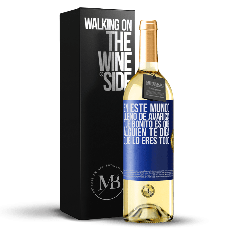 24,95 € Envoi gratuit   Vin blanc Édition WHITE Dans ce monde plein d'avidité, comme c'est agréable pour quelqu'un de vous dire que vous êtes tout Étiquette Bleue. Étiquette personnalisable Vin jeune Récolte 2020 Verdejo
