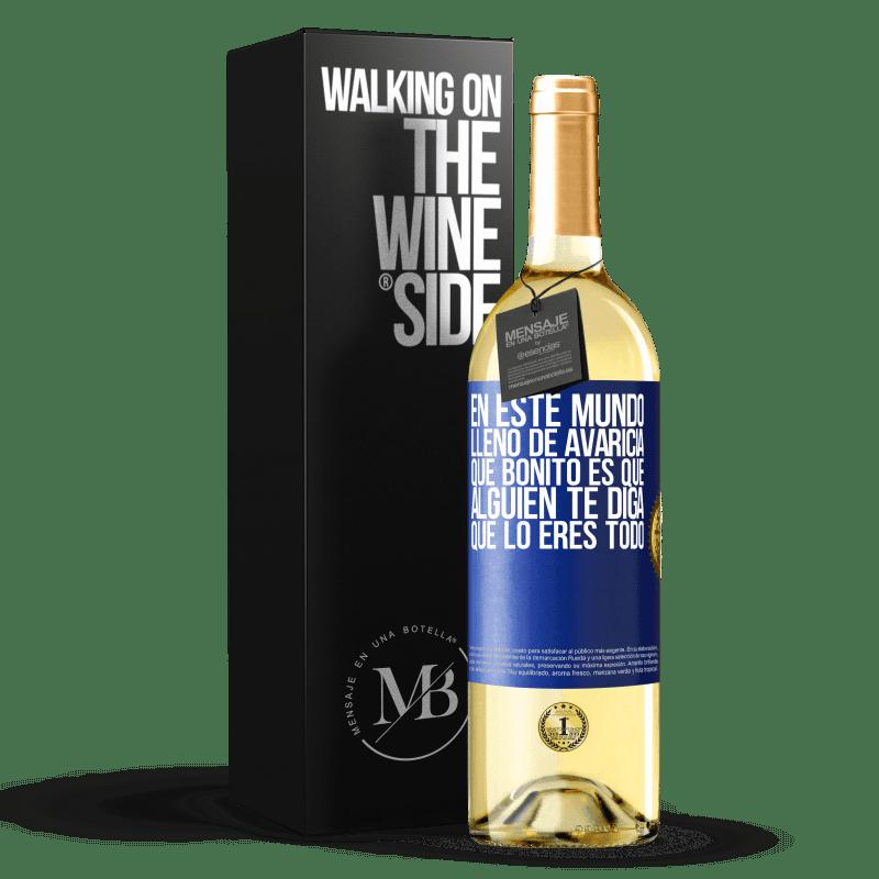 24,95 € Envío gratis | Vino Blanco Edición WHITE En este mundo lleno de avaricia, qué bonito es que alguien te diga que lo eres todo Etiqueta Azul. Etiqueta personalizable Vino joven Cosecha 2020 Verdejo