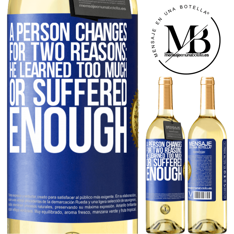24,95 € Free Shipping | White Wine WHITE Edition A person changes for two reasons: he learned too much or suffered enough Blue Label. Customizable label Young wine Harvest 2020 Verdejo
