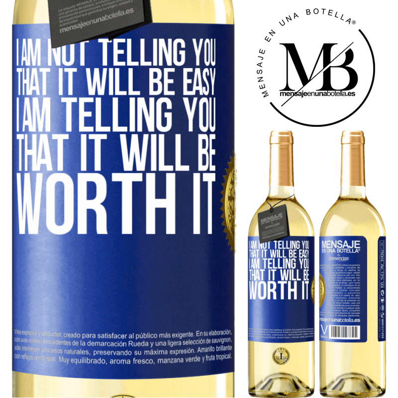 24,95 € Free Shipping   White Wine WHITE Edition I am not telling you that it will be easy, I am telling you that it will be worth it Blue Label. Customizable label Young wine Harvest 2020 Verdejo