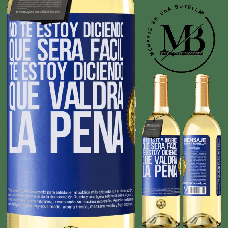 24,95 € Envío gratis   Vino Blanco Edición WHITE No te estoy diciendo que será fácil, te estoy diciendo que valdrá la pena Etiqueta Azul. Etiqueta personalizable Vino joven Cosecha 2020 Verdejo