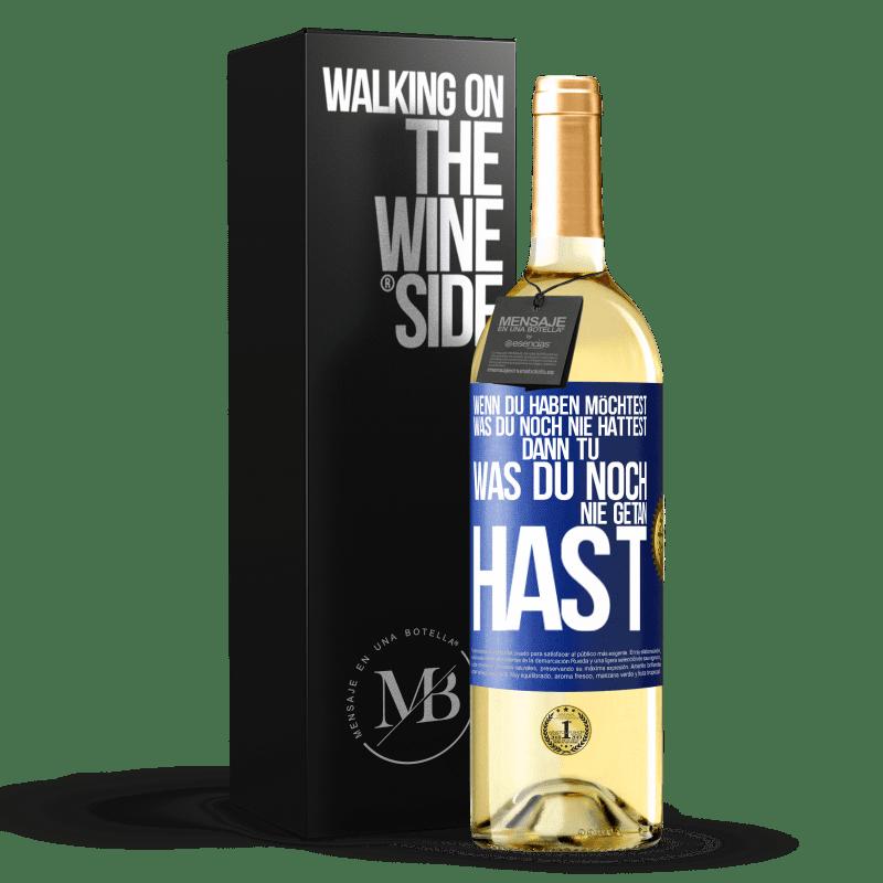 24,95 € Kostenloser Versand | Weißwein WHITE Ausgabe Wenn Sie das haben möchten, was Sie noch nie hatten, tun Sie das, was Sie noch nie getan haben Blaue Markierung. Anpassbares Etikett Junger Wein Ernte 2020 Verdejo
