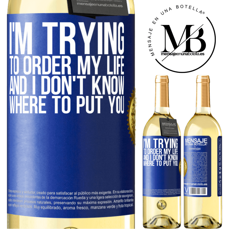 24,95 € Free Shipping   White Wine WHITE Edition I'm trying to order my life, and I don't know where to put you Blue Label. Customizable label Young wine Harvest 2020 Verdejo