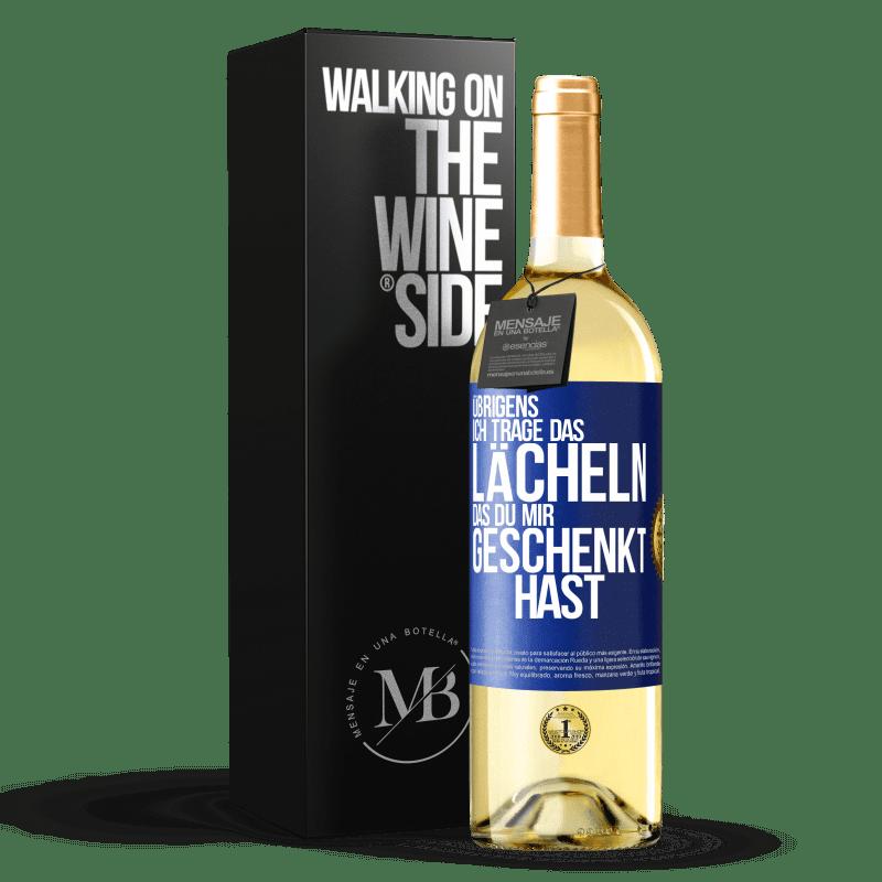 24,95 € Kostenloser Versand | Weißwein WHITE Ausgabe Übrigens, ich trage das Lächeln, das du mir geschenkt hast Blaue Markierung. Anpassbares Etikett Junger Wein Ernte 2020 Verdejo