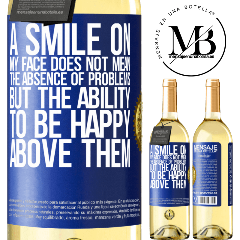24,95 € Free Shipping   White Wine WHITE Edition A smile on my face does not mean the absence of problems, but the ability to be happy above them Blue Label. Customizable label Young wine Harvest 2020 Verdejo