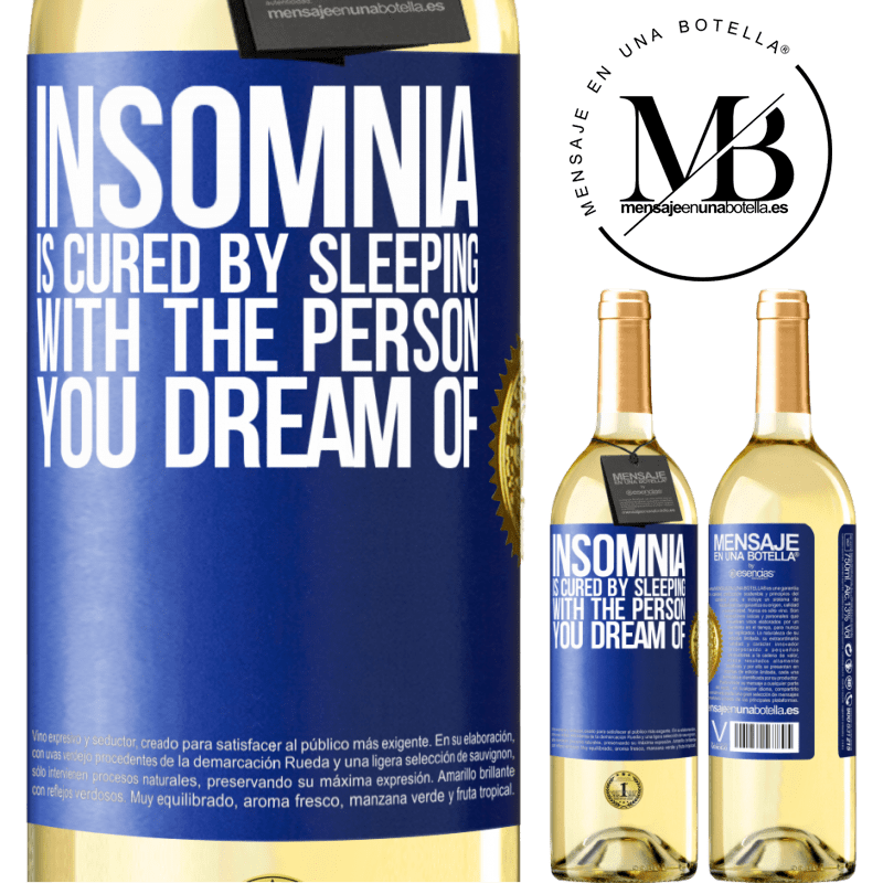24,95 € Free Shipping | White Wine WHITE Edition Insomnia is cured by sleeping with the person you dream of Blue Label. Customizable label Young wine Harvest 2020 Verdejo
