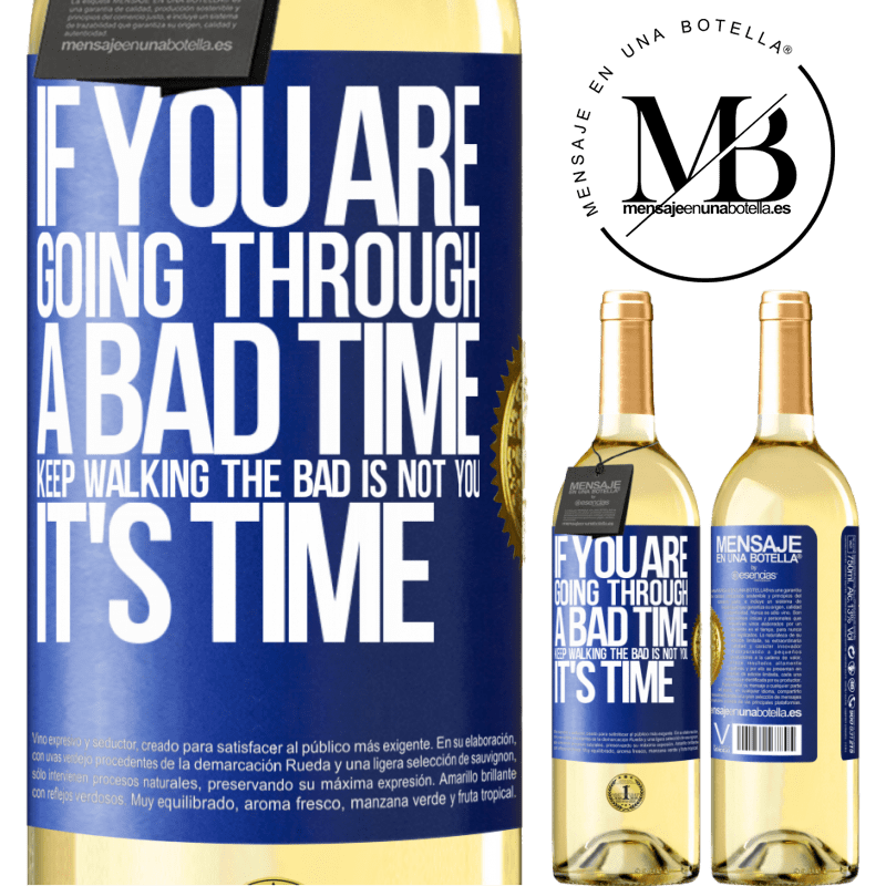 24,95 € Free Shipping | White Wine WHITE Edition If you are going through a bad time, keep walking. The bad is not you, it's time Blue Label. Customizable label Young wine Harvest 2020 Verdejo