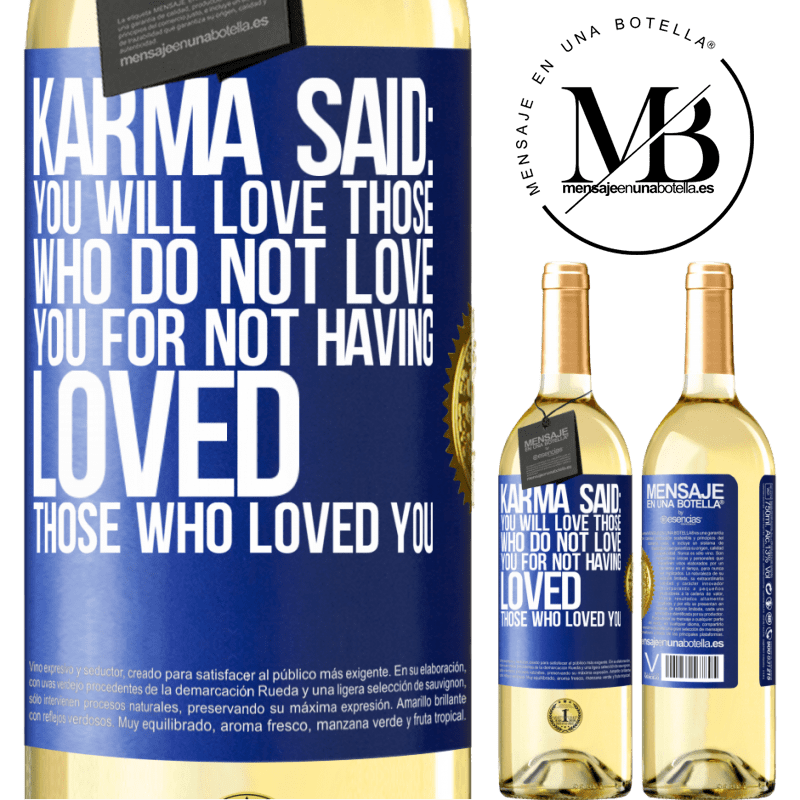 24,95 € Free Shipping | White Wine WHITE Edition Karma said: you will love those who do not love you for not having loved those who loved you Blue Label. Customizable label Young wine Harvest 2020 Verdejo