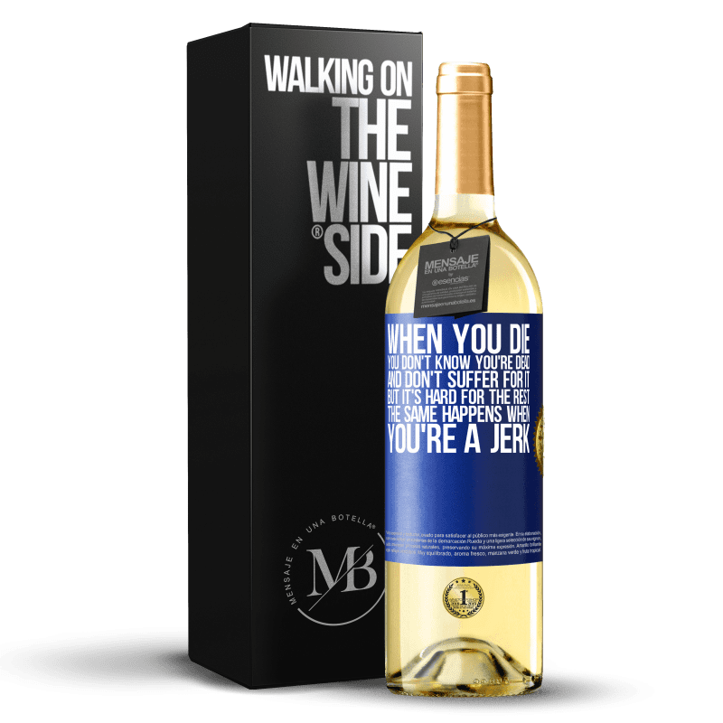 24,95 € Free Shipping | White Wine WHITE Edition When you die, you don't know you're dead and don't suffer for it, but it's hard for the rest. The same happens when you're a Blue Label. Customizable label Young wine Harvest 2020 Verdejo