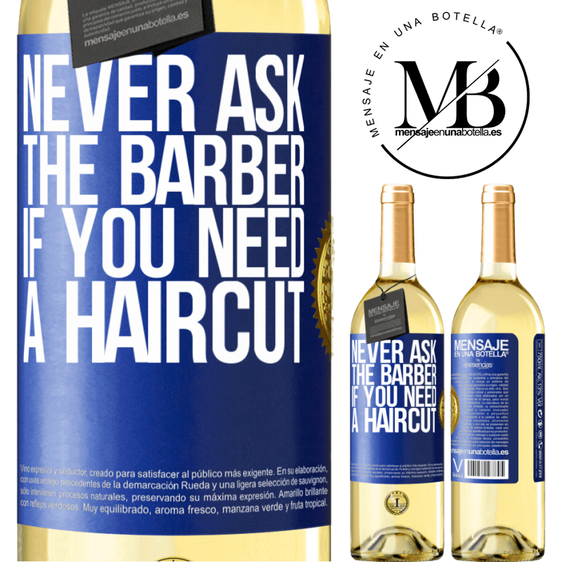 24,95 € Free Shipping   White Wine WHITE Edition Never ask the barber if you need a haircut Blue Label. Customizable label Young wine Harvest 2020 Verdejo