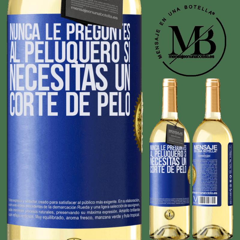 24,95 € Envío gratis   Vino Blanco Edición WHITE Nunca le preguntes al peluquero si necesitas un corte de pelo Etiqueta Azul. Etiqueta personalizable Vino joven Cosecha 2020 Verdejo