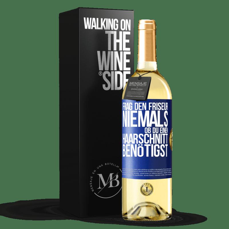24,95 € Kostenloser Versand | Weißwein WHITE Ausgabe Fragen Sie den Friseur niemals, ob Sie einen Haarschnitt benötigen Blaue Markierung. Anpassbares Etikett Junger Wein Ernte 2020 Verdejo