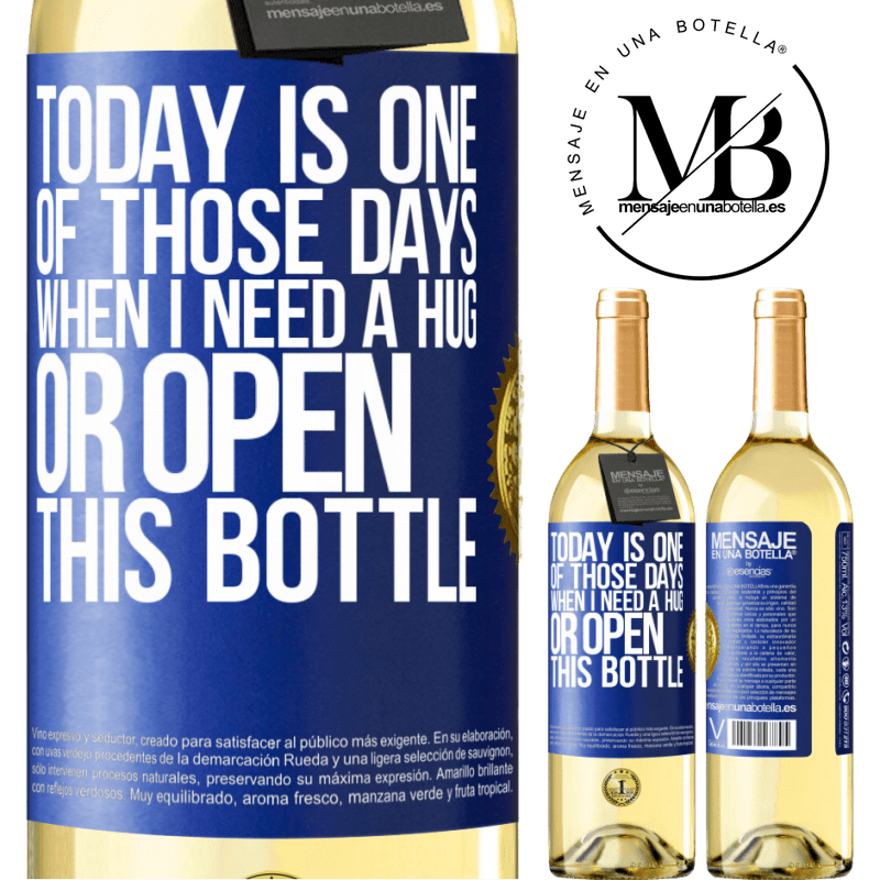 24,95 € Free Shipping | White Wine WHITE Edition Today is one of those days when I need a hug, or open this bottle Blue Label. Customizable label Young wine Harvest 2020 Verdejo