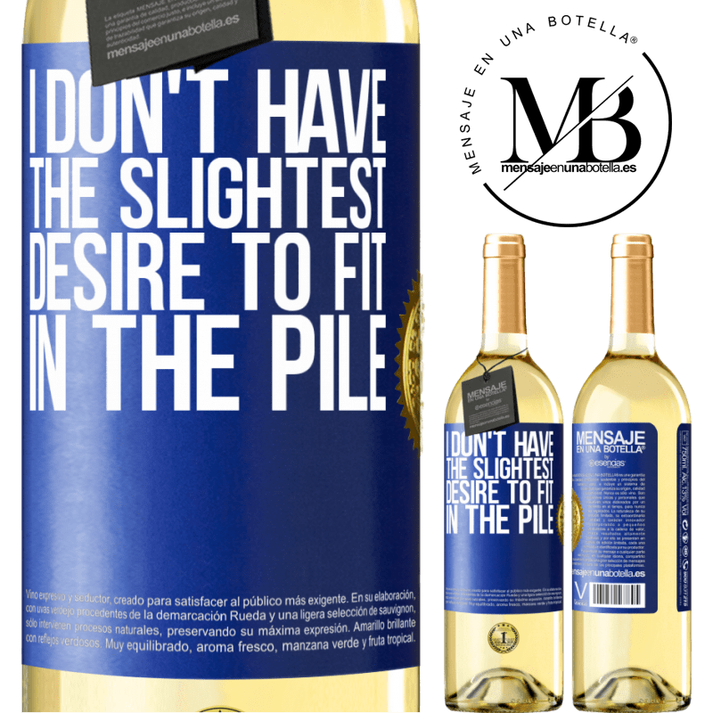 24,95 € Free Shipping | White Wine WHITE Edition I don't have the slightest desire to fit in the pile Blue Label. Customizable label Young wine Harvest 2020 Verdejo