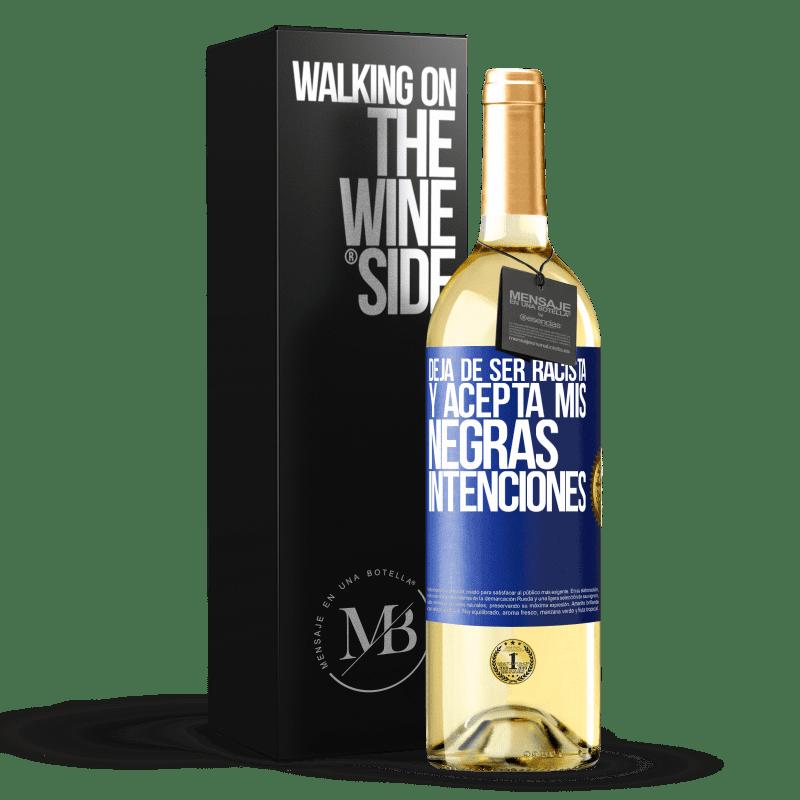 24,95 € Envoi gratuit | Vin blanc Édition WHITE Arrête d'être raciste et accepte mes intentions noires Étiquette Bleue. Étiquette personnalisable Vin jeune Récolte 2020 Verdejo