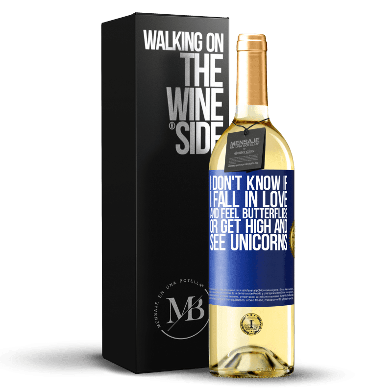 24,95 € Free Shipping | White Wine WHITE Edition I don't know if I fall in love and feel butterflies or get high and see unicorns Blue Label. Customizable label Young wine Harvest 2020 Verdejo