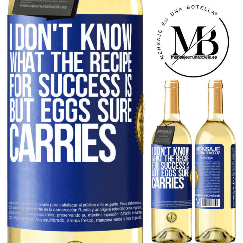 24,95 € Free Shipping | White Wine WHITE Edition I don't know what the recipe for success is. But eggs sure carries Blue Label. Customizable label Young wine Harvest 2020 Verdejo