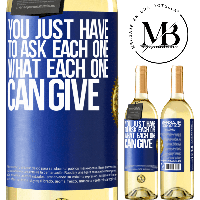 24,95 € Free Shipping | White Wine WHITE Edition You just have to ask each one, what each one can give Blue Label. Customizable label Young wine Harvest 2020 Verdejo