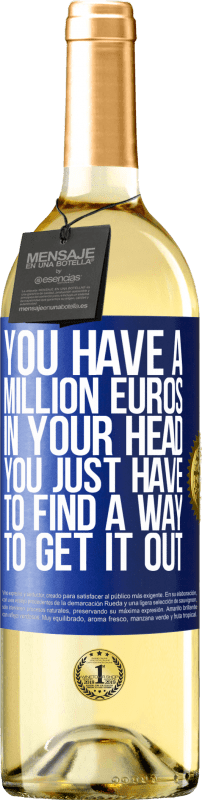24,95 € Free Shipping | White Wine WHITE Edition You have a million euros in your head. You just have to find a way to get it out Blue Label. Customizable label Young wine Harvest 2020 Verdejo
