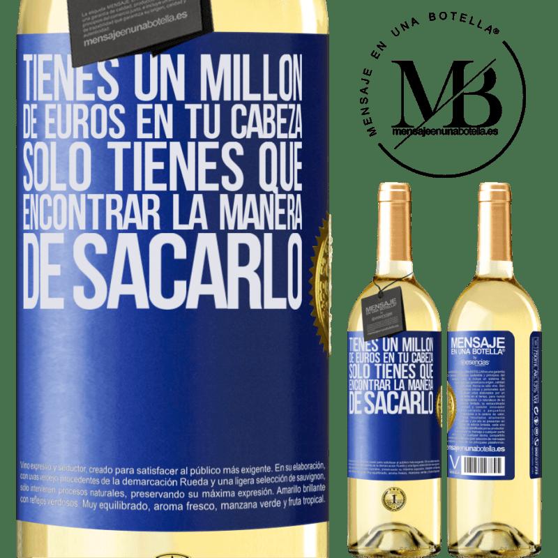 24,95 € Envío gratis   Vino Blanco Edición WHITE Tienes un millón de euros en tu cabeza. Sólo tienes que encontrar la manera de sacarlo Etiqueta Azul. Etiqueta personalizable Vino joven Cosecha 2020 Verdejo