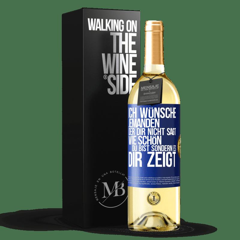 24,95 € Kostenloser Versand | Weißwein WHITE Ausgabe Ich wünsche jemandem, der dir nicht sagt, wie schön du bist, sondern es dir zeigt Blaue Markierung. Anpassbares Etikett Junger Wein Ernte 2020 Verdejo