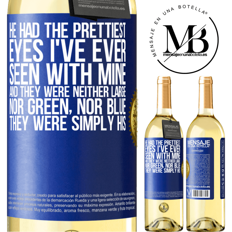 24,95 € Free Shipping | White Wine WHITE Edition He had the prettiest eyes I've ever seen with mine. And they were neither large, nor green, nor blue. They were simply his Blue Label. Customizable label Young wine Harvest 2020 Verdejo