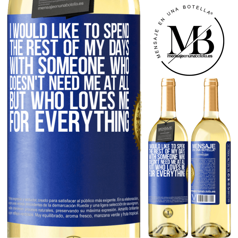 24,95 € Free Shipping   White Wine WHITE Edition I would like to spend the rest of my days with someone who doesn't need me at all, but who loves me for everything Blue Label. Customizable label Young wine Harvest 2020 Verdejo