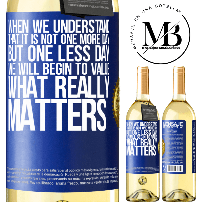 24,95 € Free Shipping | White Wine WHITE Edition When we understand that it is not one more day but one less day, we will begin to value what really matters Blue Label. Customizable label Young wine Harvest 2020 Verdejo