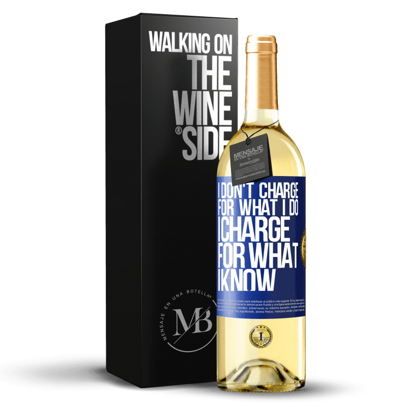 24,95 € Free Shipping | White Wine WHITE Edition I don't charge for what I do, I charge for what I know Blue Label. Customizable label Young wine Harvest 2020 Verdejo