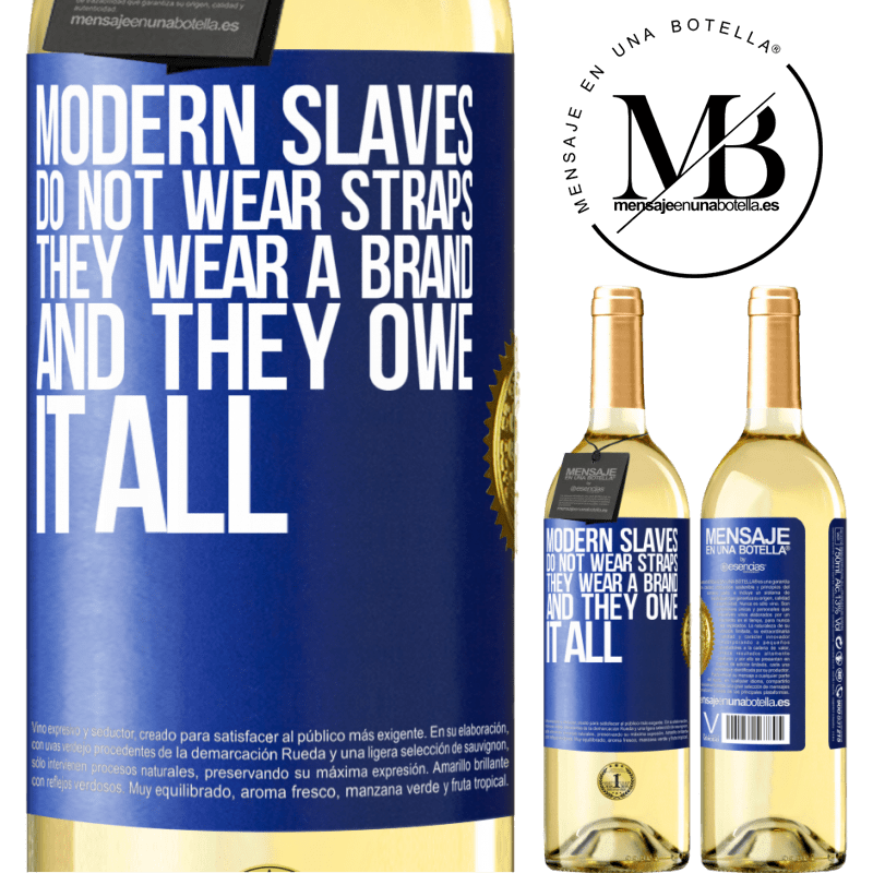 24,95 € Free Shipping   White Wine WHITE Edition Modern slaves do not wear straps. They wear a brand and they owe it all Blue Label. Customizable label Young wine Harvest 2020 Verdejo