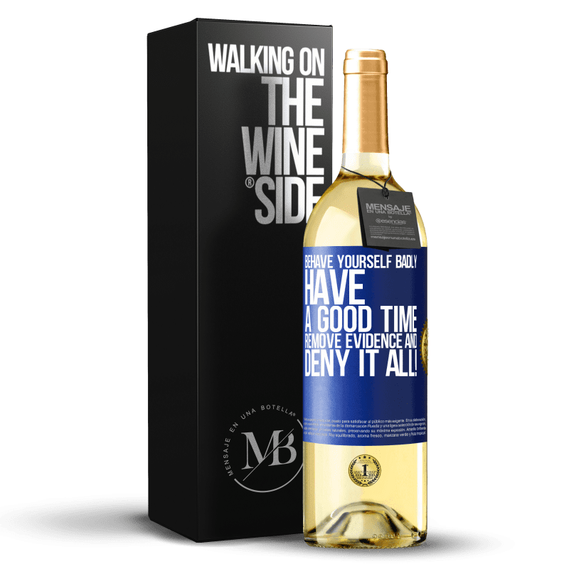 24,95 € Free Shipping | White Wine WHITE Edition Behave yourself badly. Have a good time. Remove evidence and ... Deny it all! Blue Label. Customizable label Young wine Harvest 2020 Verdejo
