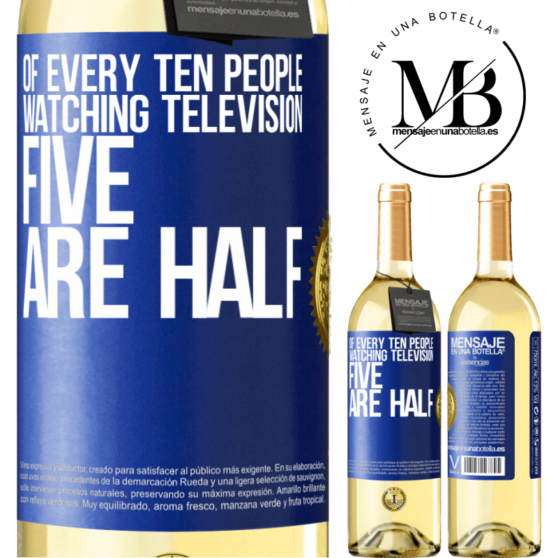 24,95 € Free Shipping | White Wine WHITE Edition Of every ten people watching television, five are half Blue Label. Customizable label Young wine Harvest 2020 Verdejo