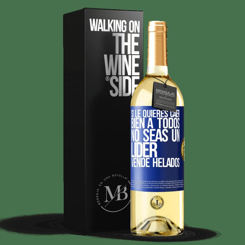 24,95 € Envoi gratuit | Vin blanc Édition WHITE Si vous voulez que tout le monde vous aime, ne soyez pas un leader. Vendre de la crème glacée Étiquette Bleue. Étiquette personnalisable Vin jeune Récolte 2020 Verdejo