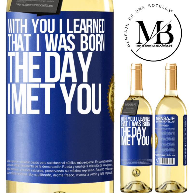 24,95 € Free Shipping   White Wine WHITE Edition With you I learned that I was born the day I met you Blue Label. Customizable label Young wine Harvest 2020 Verdejo