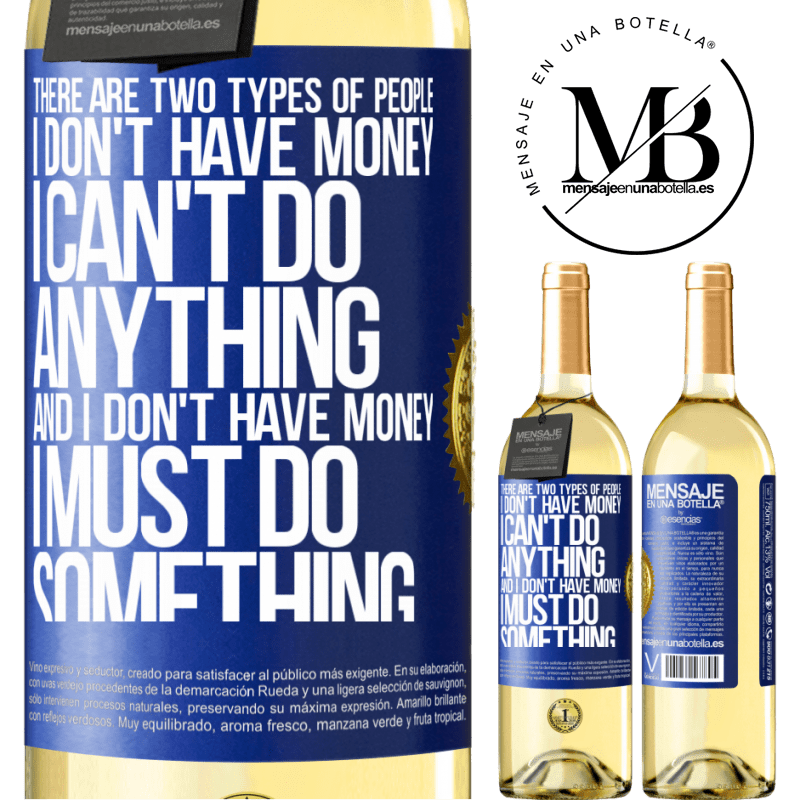 24,95 € Free Shipping   White Wine WHITE Edition There are two types of people. I don't have money, I can't do anything and I don't have money, I must do something Blue Label. Customizable label Young wine Harvest 2020 Verdejo