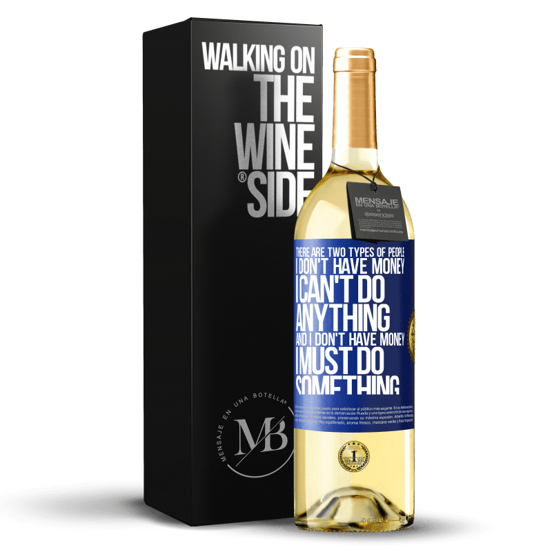 24,95 € Free Shipping | White Wine WHITE Edition There are two types of people. I don't have money, I can't do anything and I don't have money, I must do something Blue Label. Customizable label Young wine Harvest 2020 Verdejo