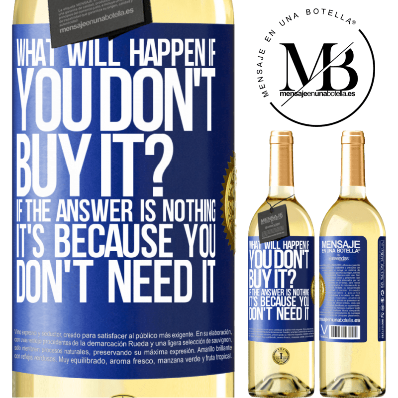 24,95 € Free Shipping | White Wine WHITE Edition what will happen if you don't buy it? If the answer is nothing, it's because you don't need it Blue Label. Customizable label Young wine Harvest 2020 Verdejo