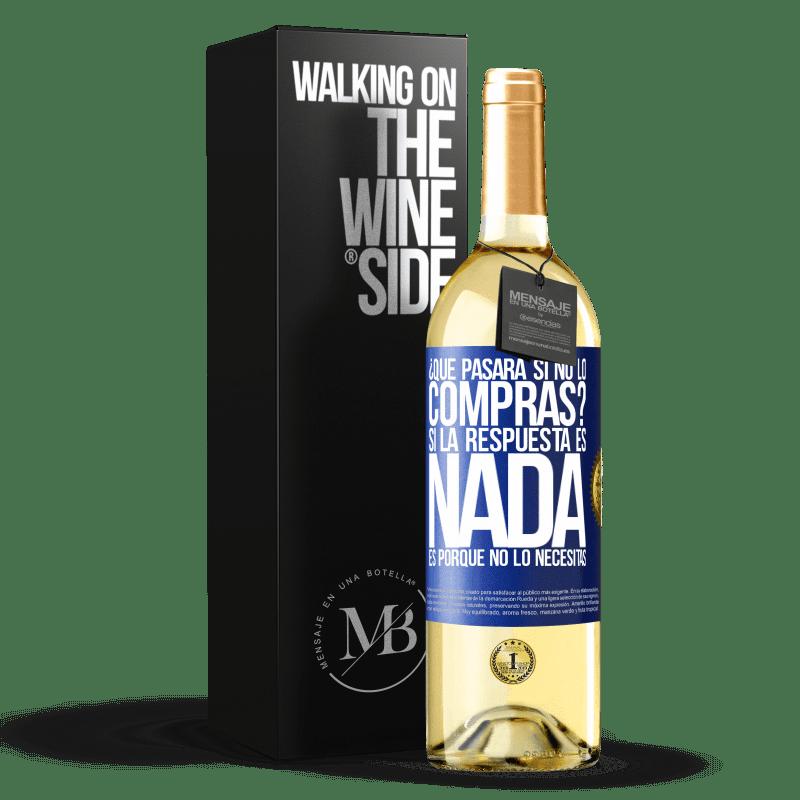 24,95 € Envoi gratuit   Vin blanc Édition WHITE que se passera-t-il si vous ne l'achetez pas? Si la réponse est rien, c'est parce que vous n'en avez pas besoin Étiquette Bleue. Étiquette personnalisable Vin jeune Récolte 2020 Verdejo