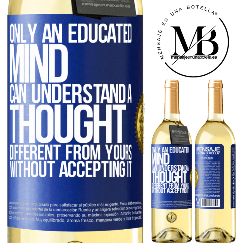 24,95 € Free Shipping | White Wine WHITE Edition Only an educated mind can understand a thought different from yours without accepting it Blue Label. Customizable label Young wine Harvest 2020 Verdejo
